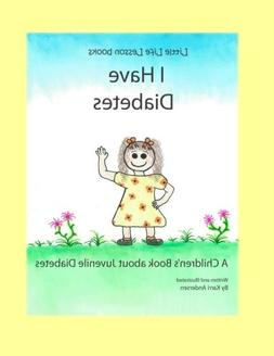 I Have Diabetes: A Children's Book About Juvenile Diabetes