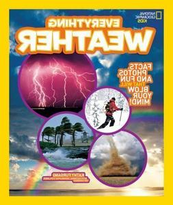 National Geographic Kids Everything Weather: Facts, Photos,