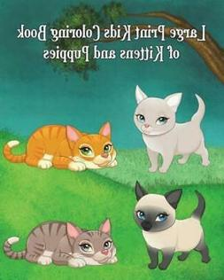 Large Print Kids Coloring Book of Kittens and Puppies: Child