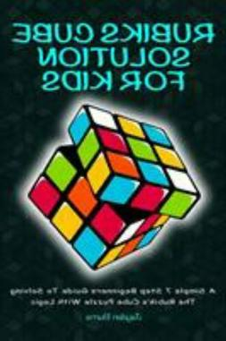 Rubiks Cube Solution For Kids - A Simple 7 Step Beginners Gu