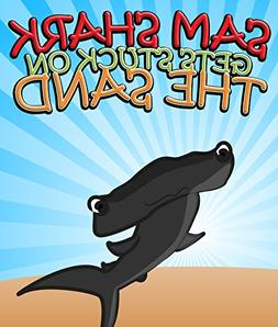 Sam Shark Gets Stuck on the Sand: Children's Books and Bedti